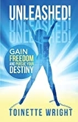 Unleashed!: Gain Freedom and Pursue Your Destiny